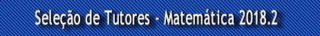 Tutores - Matemática 2018.2